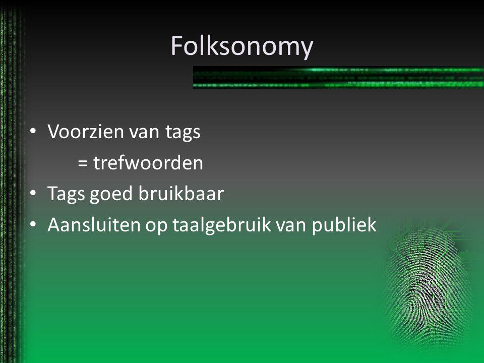 Folksonomy Voorzien van tags = trefwoorden Tags goed bruikbaar Aansluiten op taalgebruik van publiek