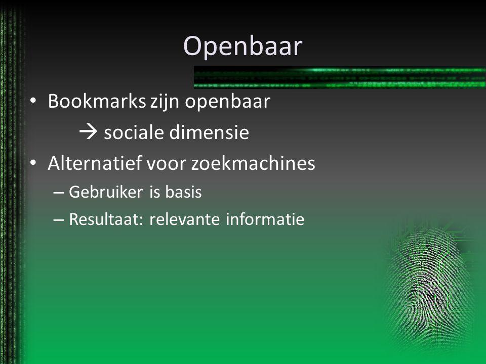Openbaar Bookmarks zijn openbaar  sociale dimensie Alternatief voor zoekmachines – Gebruiker is basis – Resultaat: relevante informatie