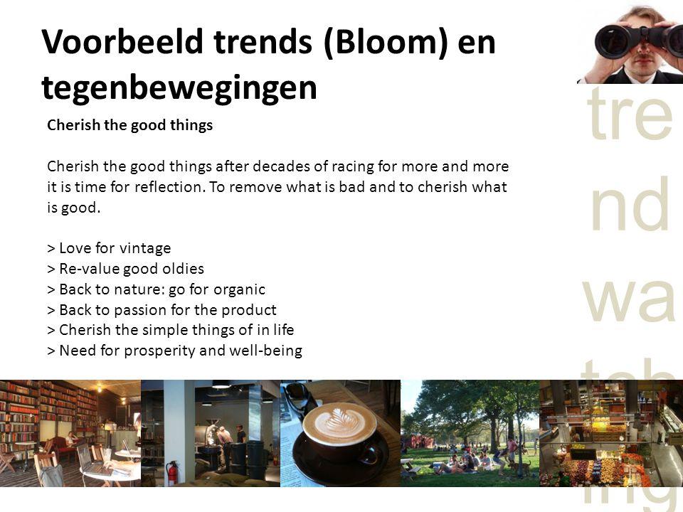 Voorbeeld trends (Bloom) en tegenbewegingen Cherish the good things Cherish the good things after decades of racing for more and more it is time for r