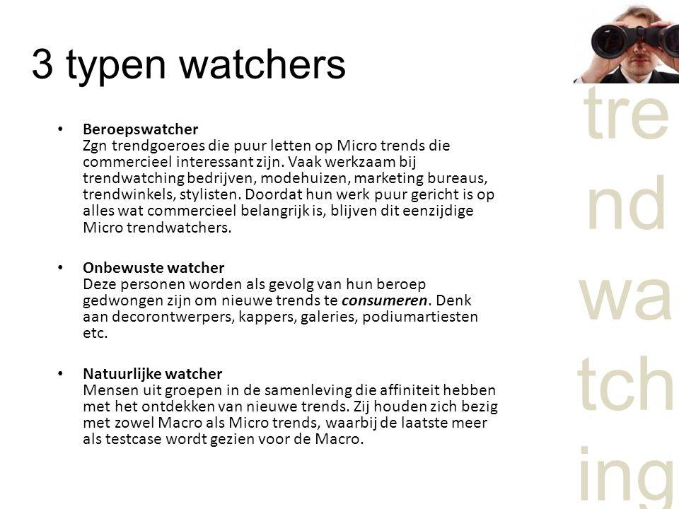 tre nd wa tch ing 3 typen watchers Beroepswatcher Zgn trendgoeroes die puur letten op Micro trends die commercieel interessant zijn. Vaak werkzaam bij