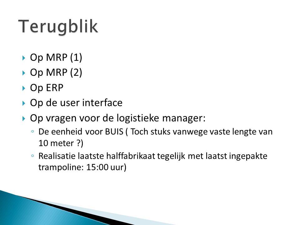  Op MRP (1)  Op MRP (2)  Op ERP  Op de user interface  Op vragen voor de logistieke manager: ◦ De eenheid voor BUIS ( Toch stuks vanwege vaste le