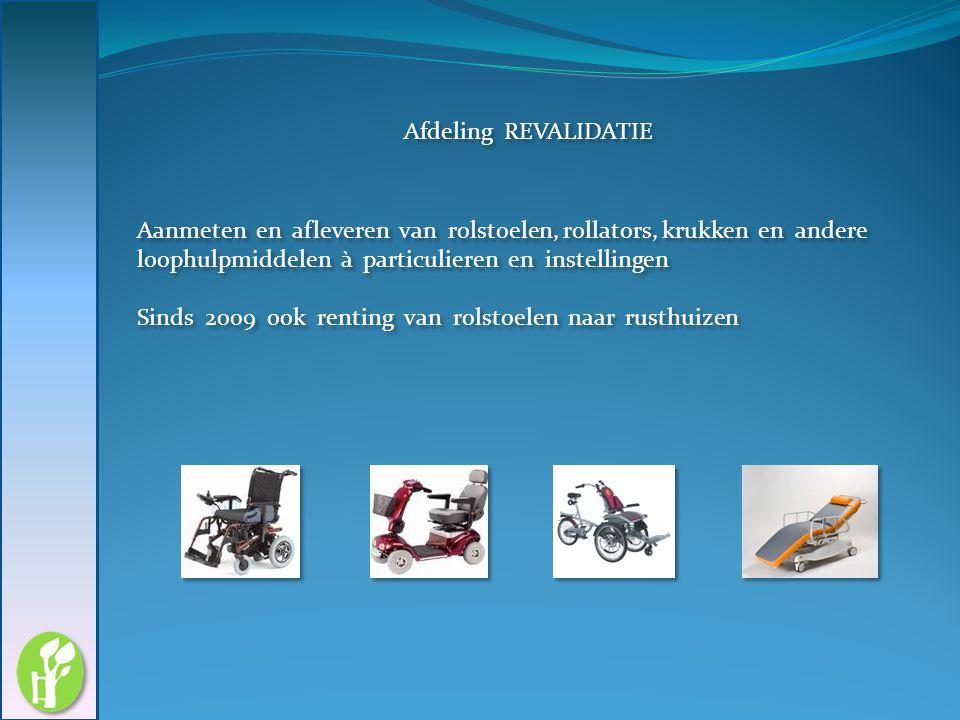 Afdeling REVALIDATIE Aanmeten en afleveren van rolstoelen, rollators, krukken en andere loophulpmiddelen à particulieren en instellingen Sinds 2009 oo