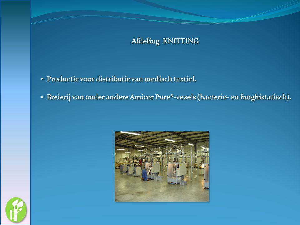 Afdeling KNITTING Productie voor distributie van medisch textiel. Breierij van onder andere Amicor Pure®-vezels (bacterio- en funghistatisch). Product