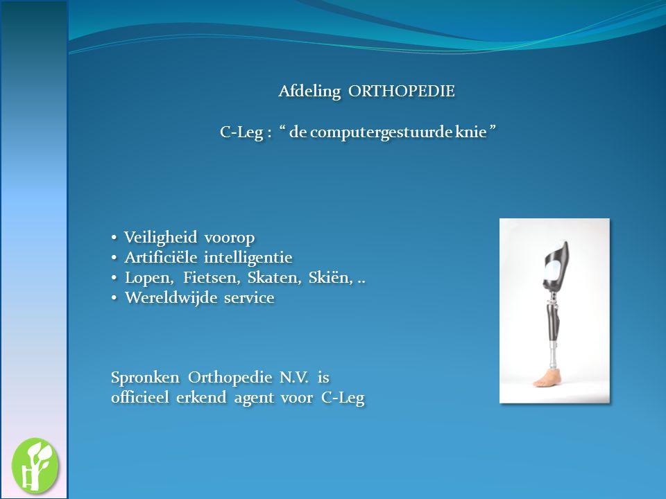 """Afdeling ORTHOPEDIE C-Leg : """" de computergestuurde knie """" Veiligheid voorop Artificiële intelligentie Lopen, Fietsen, Skaten, Skiën,.. Wereldwijde ser"""