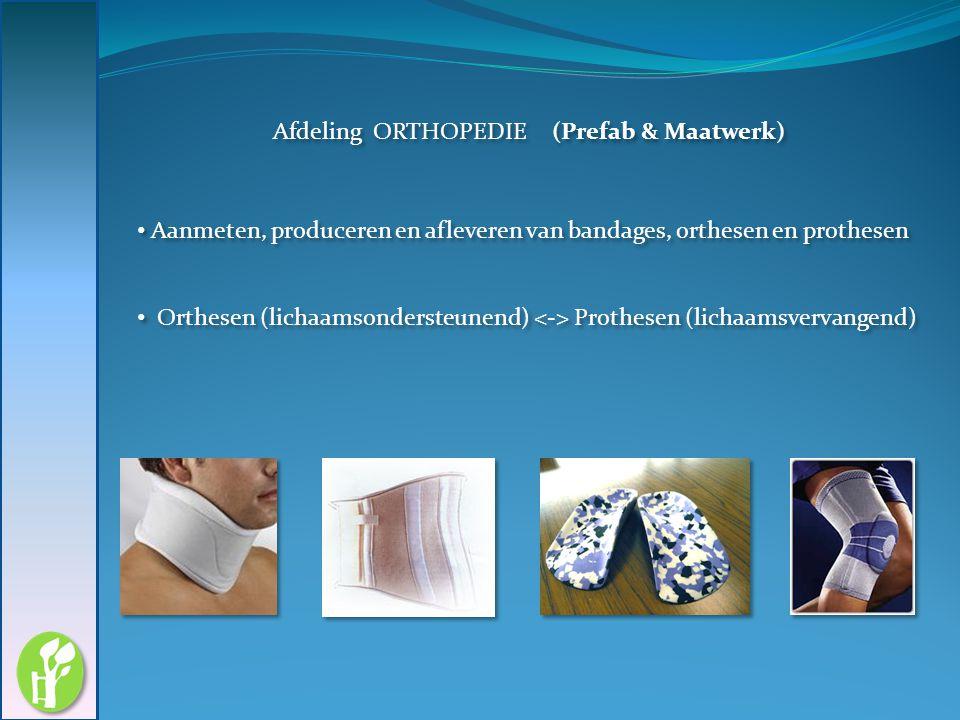 Afdeling ORTHOPEDIE (Prefab & Maatwerk) Aanmeten, produceren en afleveren van bandages, orthesen en prothesen Orthesen (lichaamsondersteunend) Prothes