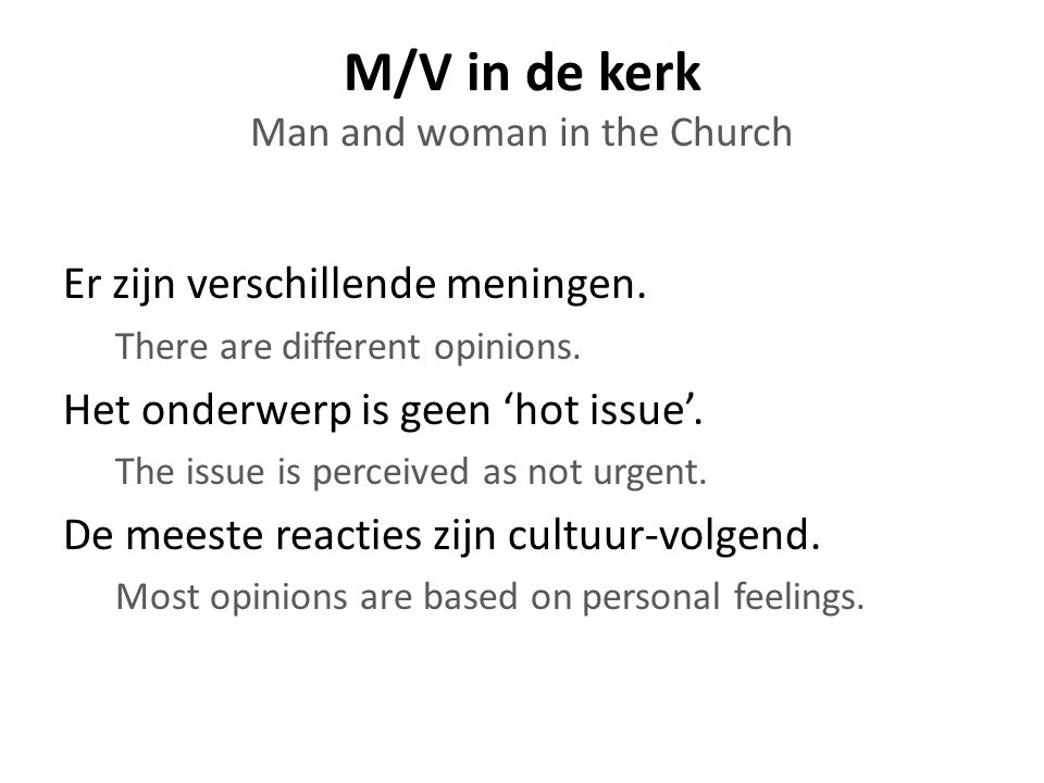 Er zijn verschillende meningen. There are different opinions. Het onderwerp is geen 'hot issue'. The issue is perceived as not urgent. De meeste react