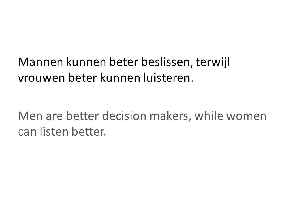 Mannen kunnen beter beslissen, terwijl vrouwen beter kunnen luisteren.