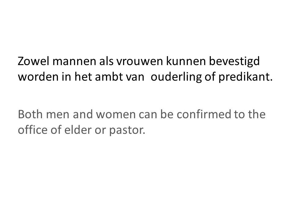 Zowel mannen als vrouwen kunnen bevestigd worden in het ambt van ouderling of predikant. Both men and women can be confirmed to the office of elder or