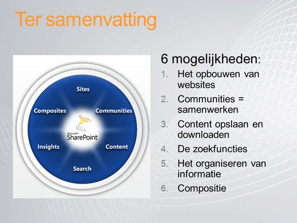 Ter samenvatting 6 mogelijkheden : 1. Het opbouwen van websites 2. Communities = samenwerken 3. Content opslaan en downloaden 4. De zoekfuncties 5. He