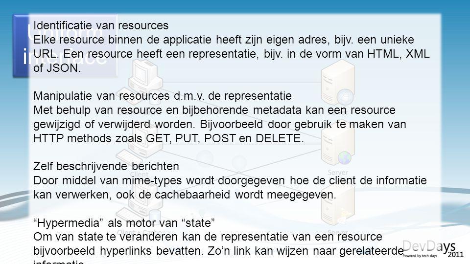 Identificatie van resources Elke resource binnen de applicatie heeft zijn eigen adres, bijv.