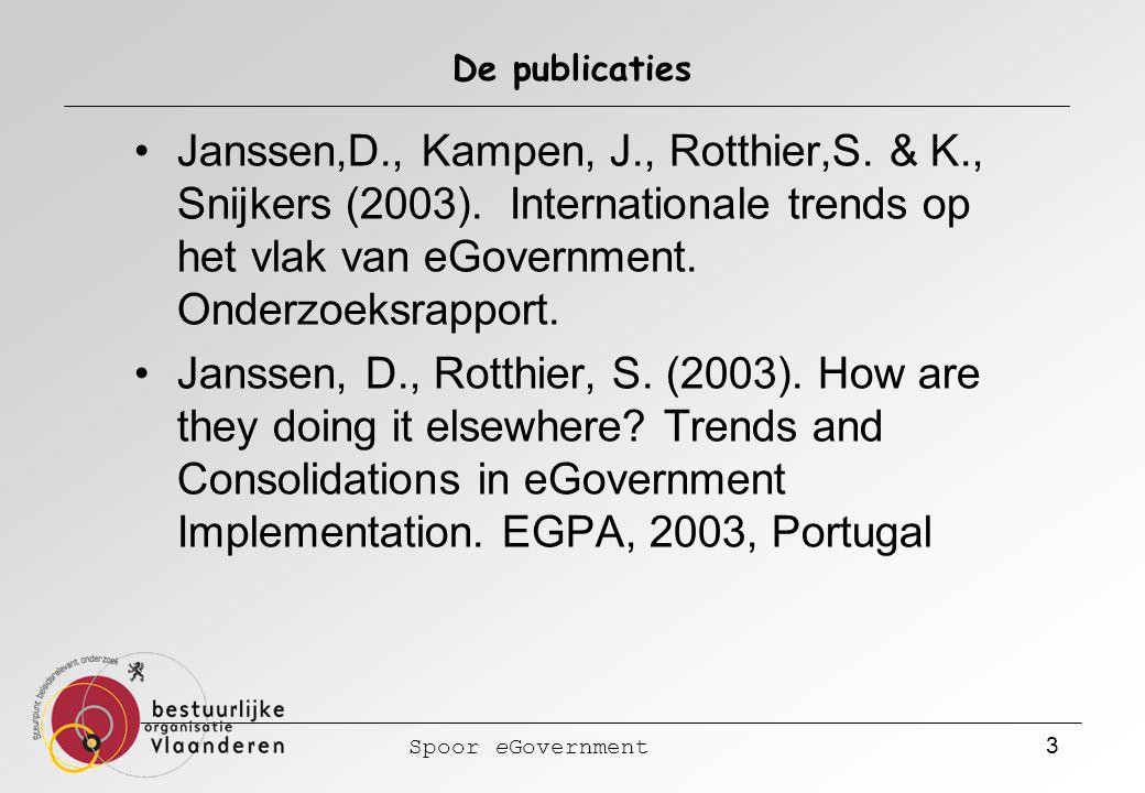 Spoor eGovernment 3 De publicaties Janssen,D., Kampen, J., Rotthier,S. & K., Snijkers (2003). Internationale trends op het vlak van eGovernment. Onder
