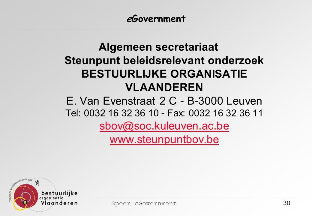 Spoor eGovernment 30 eGovernment Algemeen secretariaat Steunpunt beleidsrelevant onderzoek BESTUURLIJKE ORGANISATIE VLAANDEREN E. Van Evenstraat 2 C -