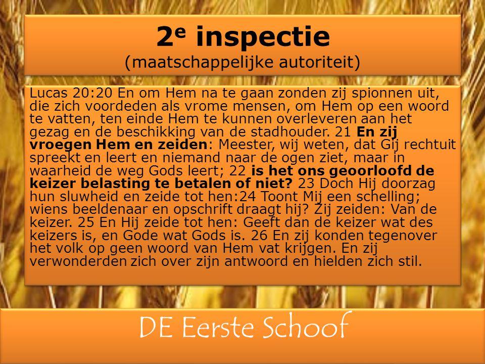 DE Eerste Schoof 2 e inspectie (maatschappelijke autoriteit) Lucas 20:20 En om Hem na te gaan zonden zij spionnen uit, die zich voordeden als vrome me