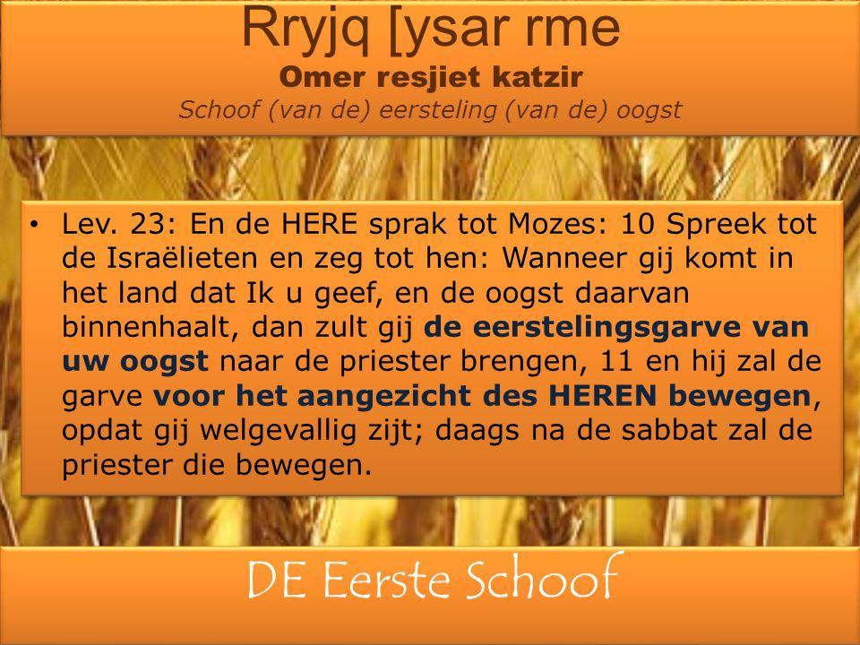 DE Eerste Schoof Lev. 23: En de HERE sprak tot Mozes: 10 Spreek tot de Israëlieten en zeg tot hen: Wanneer gij komt in het land dat Ik u geef, en de o
