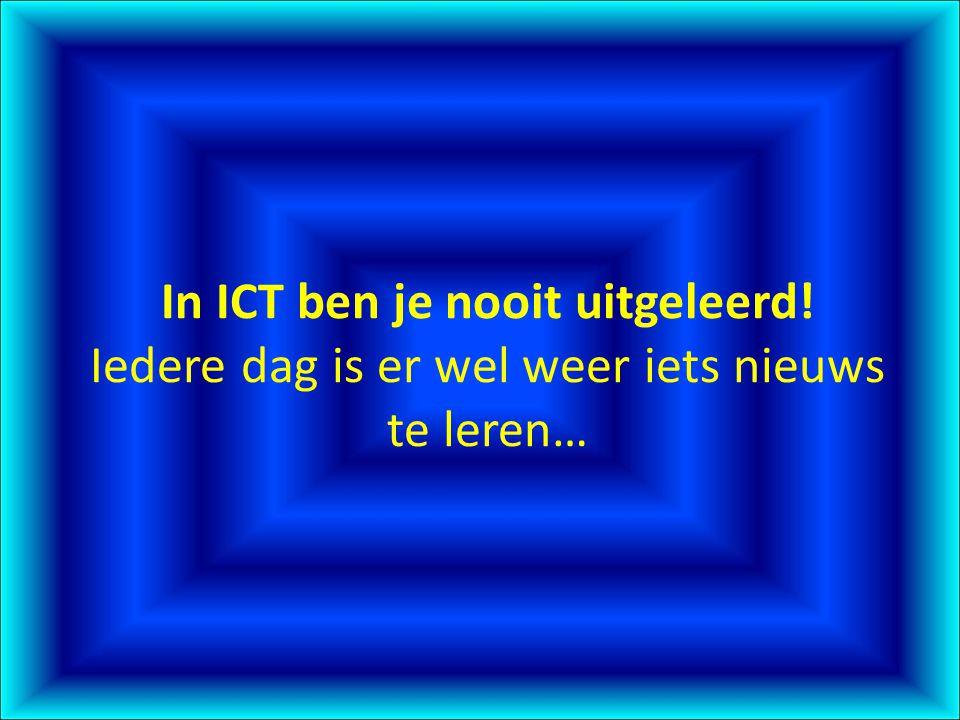 In ICT ben je nooit uitgeleerd! Iedere dag is er wel weer iets nieuws te leren…