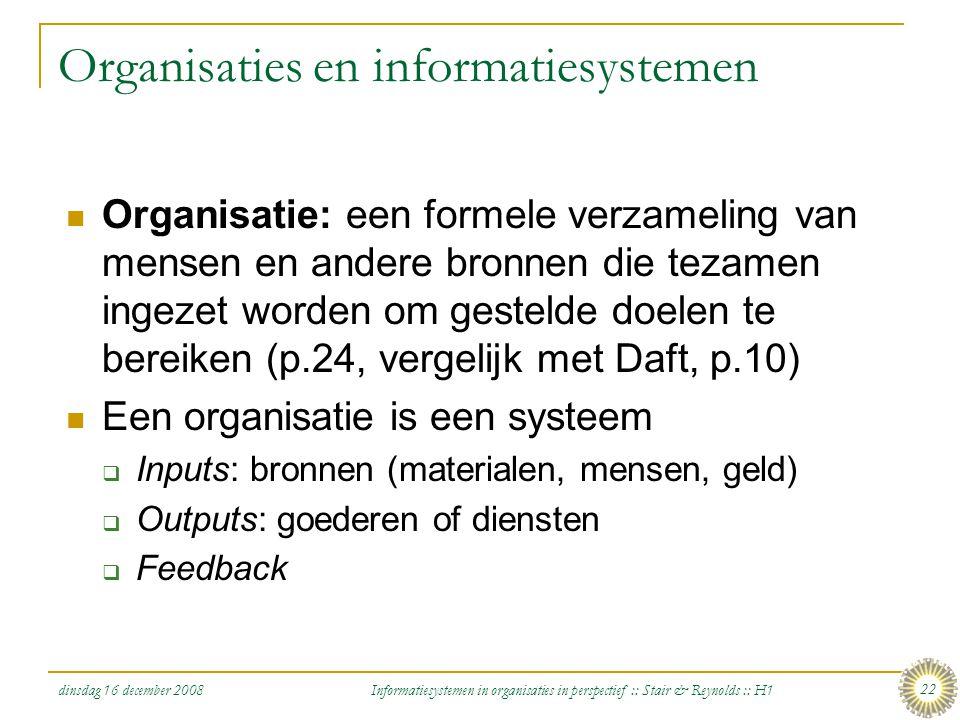 dinsdag 16 december 2008 Informatiesystemen in organisaties in perspectief :: Stair & Reynolds :: H1 22 Organisaties en informatiesystemen Organisatie