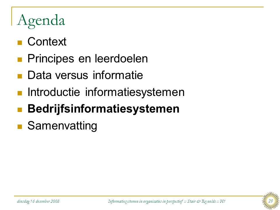 dinsdag 16 december 2008 Informatiesystemen in organisaties in perspectief :: Stair & Reynolds :: H1 29 Agenda Context Principes en leerdoelen Data ve