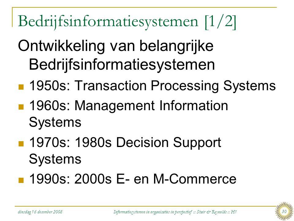 dinsdag 16 december 2008 Informatiesystemen in organisaties in perspectief :: Stair & Reynolds :: H1 30 Bedrijfsinformatiesystemen [1/2] Ontwikkeling