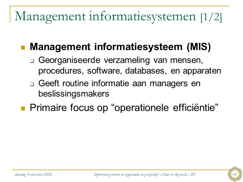 dinsdag 16 december 2008 Informatiesystemen in organisaties in perspectief :: Stair & Reynolds :: H1 42 Management informatiesystemen [1/2] Management