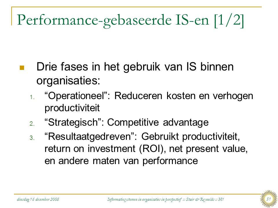 dinsdag 16 december 2008 Informatiesystemen in organisaties in perspectief :: Stair & Reynolds :: H1 51 Performance-gebaseerde IS-en [1/2] Drie fases