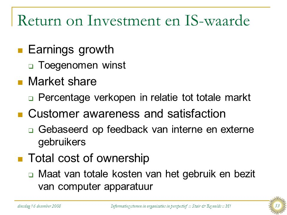 dinsdag 16 december 2008 Informatiesystemen in organisaties in perspectief :: Stair & Reynolds :: H1 53 Return on Investment en IS-waarde Earnings gro