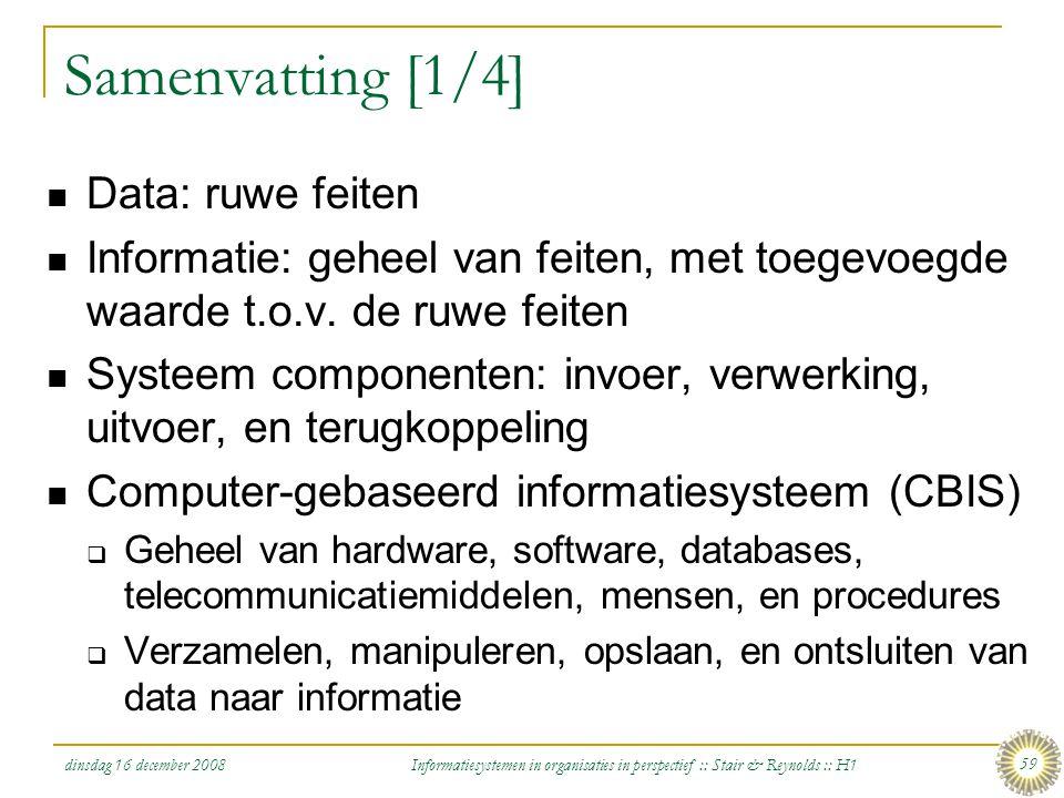 dinsdag 16 december 2008 Informatiesystemen in organisaties in perspectief :: Stair & Reynolds :: H1 59 Samenvatting [1/4] Data: ruwe feiten Informati