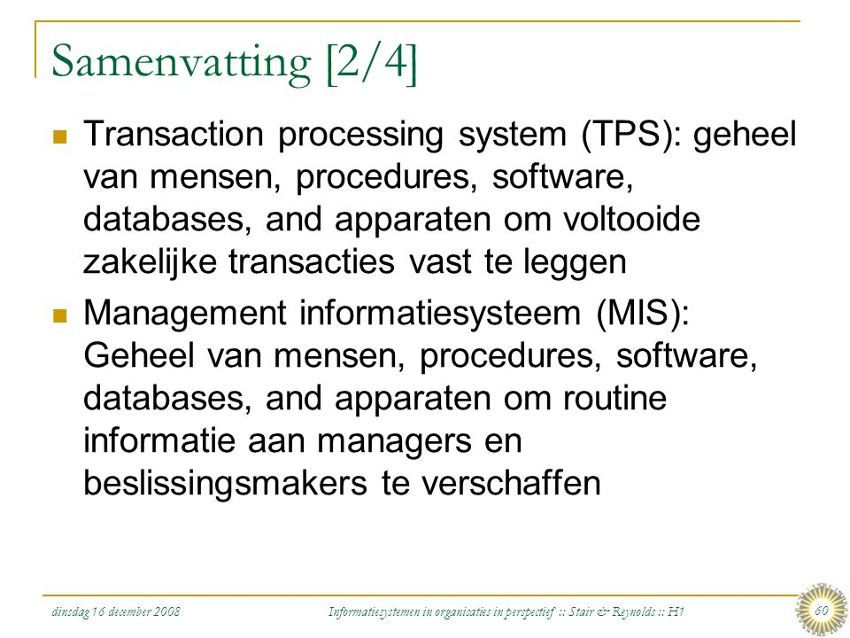 dinsdag 16 december 2008 Informatiesystemen in organisaties in perspectief :: Stair & Reynolds :: H1 60 Samenvatting [2/4] Transaction processing syst