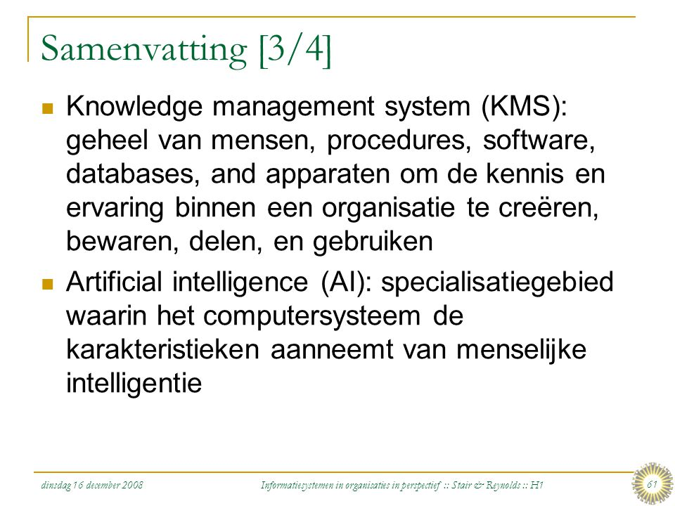 dinsdag 16 december 2008 Informatiesystemen in organisaties in perspectief :: Stair & Reynolds :: H1 61 Samenvatting [3/4] Knowledge management system
