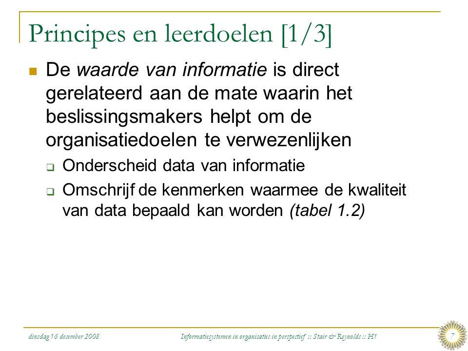 dinsdag 16 december 2008 Informatiesystemen in organisaties in perspectief :: Stair & Reynolds :: H1 7 Principes en leerdoelen [1/3] De waarde van inf