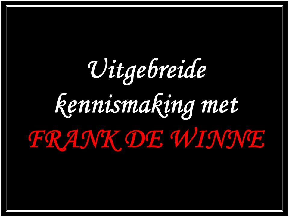 Uitgebreide kennismaking met FRANK DE WINNE