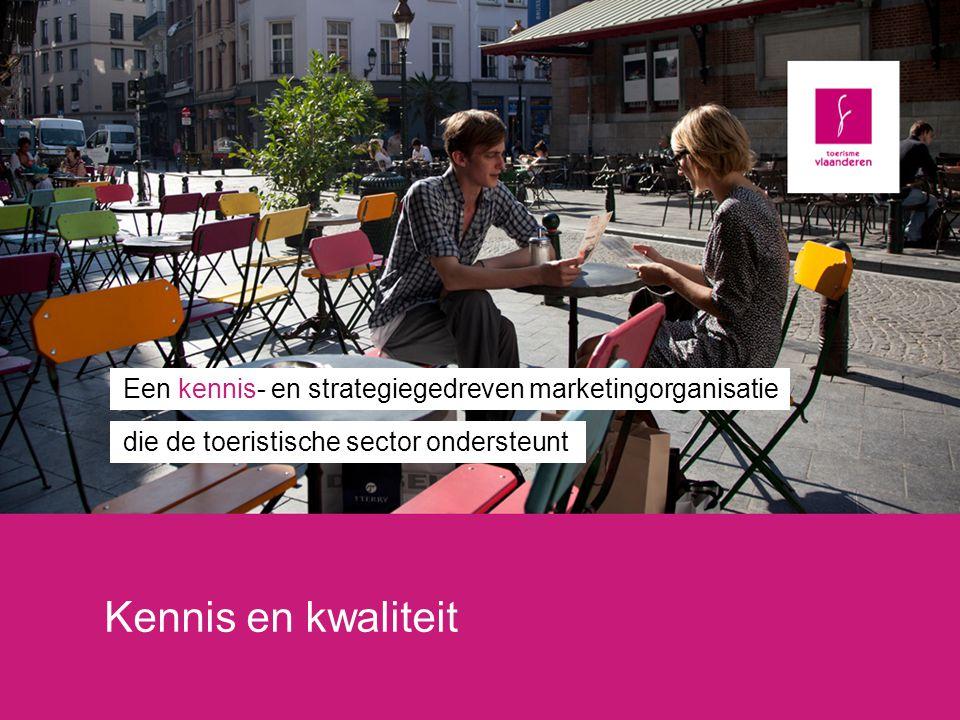 Kennis en kwaliteit Een kennis- en strategiegedreven marketingorganisatie die de toeristische sector ondersteunt
