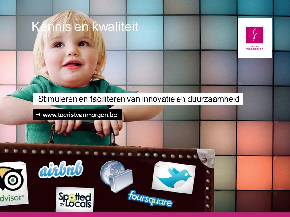 Kennis en kwaliteit Stimuleren en faciliteren van innovatie en duurzaamheid  www.toeristvanmorgen.be