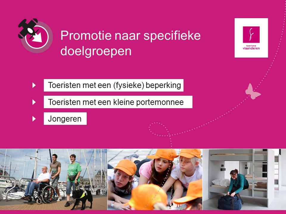 Promotie naar specifieke doelgroepen Toeristen met een (fysieke) beperking Toeristen met een kleine portemonnee Jongeren
