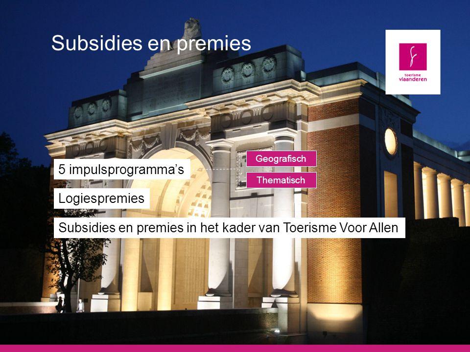 Subsidies en premies 5 impulsprogramma's Geografisch Thematisch Logiespremies Subsidies en premies in het kader van Toerisme Voor Allen