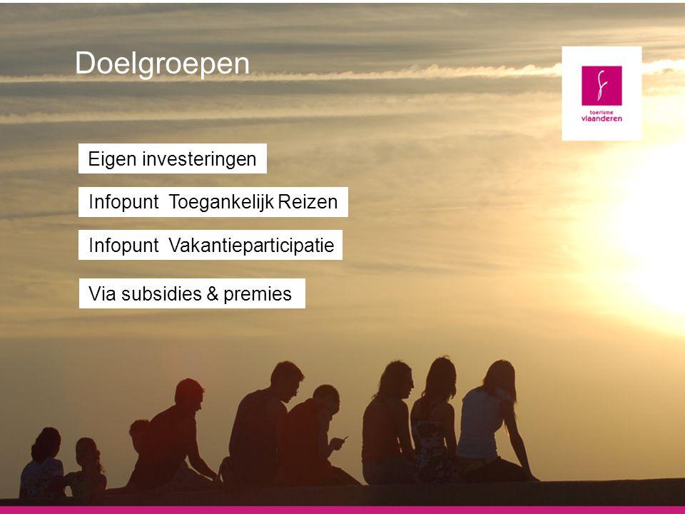 Doelgroepen Eigen investeringen Infopunt Toegankelijk Reizen Infopunt Vakantieparticipatie Via subsidies & premies