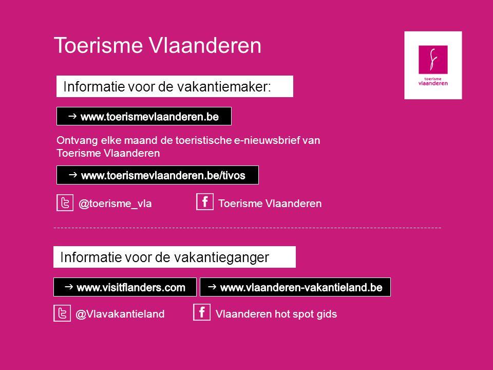 Toerisme Vlaanderen Informatie voor de vakantiemaker: Informatie voor de vakantieganger @VlavakantielandVlaanderen hot spot gids Ontvang elke maand de
