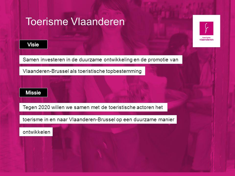 Toerisme Vlaanderen Budget: +/- 70.000.000 Euro (2012) 150 collega's in hoofdkantoor, Grasmarkt 61 50 collega's in 10 buitenlandkantoren 2 representative offices (Russia & India)