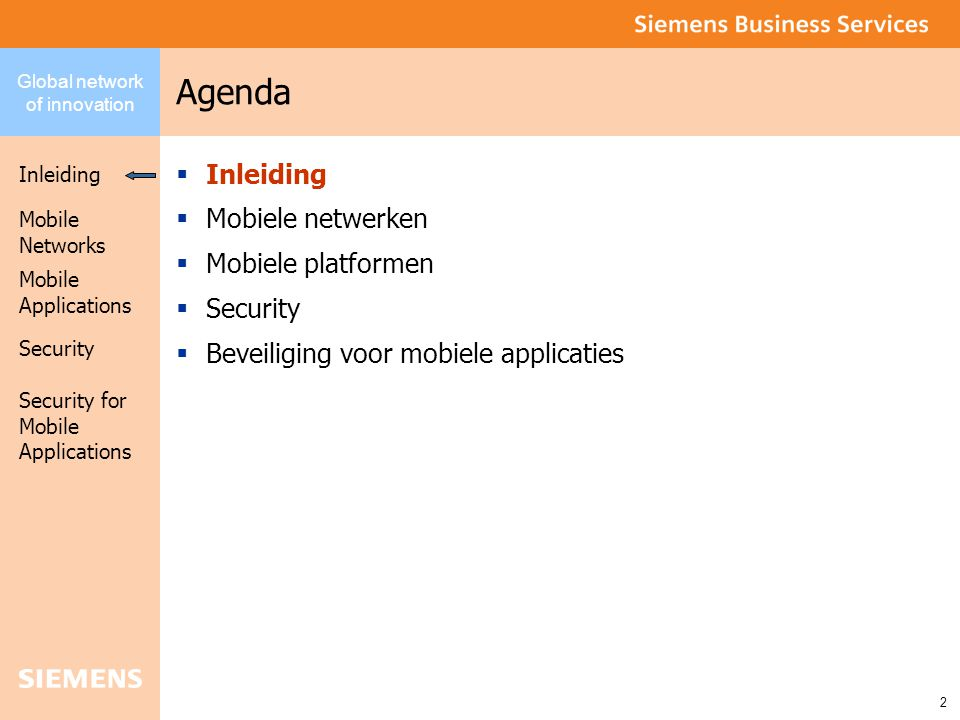 Global network of innovation Inleiding Security Mobile Networks Security for Mobile Applications 2 Mobile Applications Agenda  Inleiding  Mobiele netwerken  Mobiele platformen  Security  Beveiliging voor mobiele applicaties
