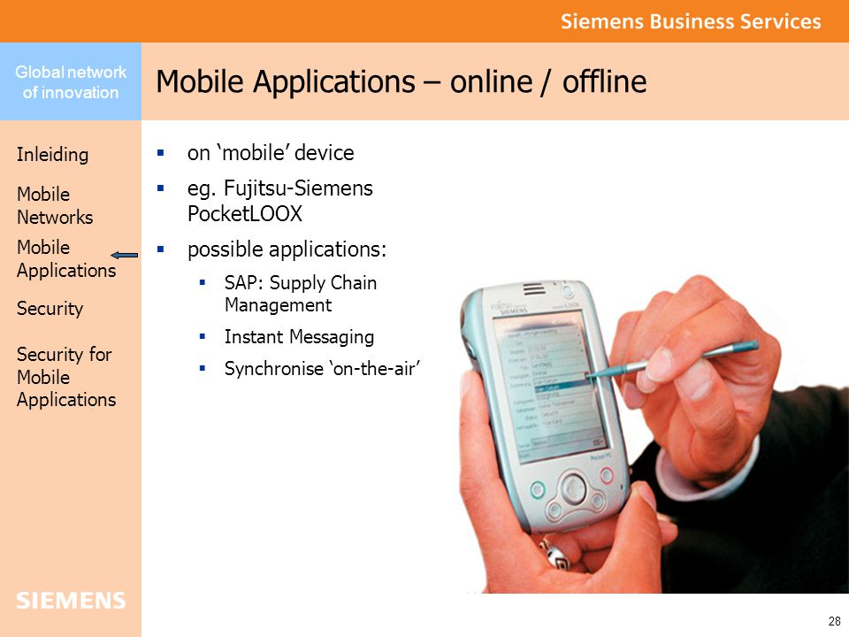 Global network of innovation Inleiding Security Mobile Networks Security for Mobile Applications 28 Mobile Applications Mobile Applications – online / offline  on 'mobile' device  eg.