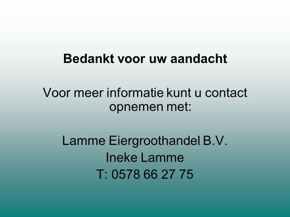 Bedankt voor uw aandacht Voor meer informatie kunt u contact opnemen met: Lamme Eiergroothandel B.V. Ineke Lamme T: 0578 66 27 75
