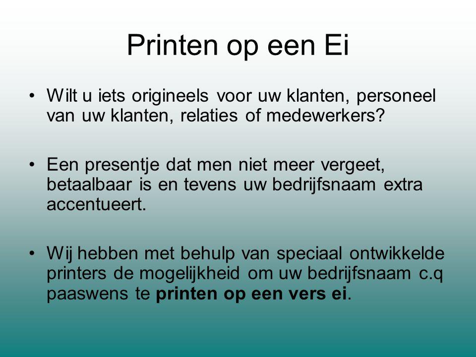 Printen op een Ei Wilt u iets origineels voor uw klanten, personeel van uw klanten, relaties of medewerkers.