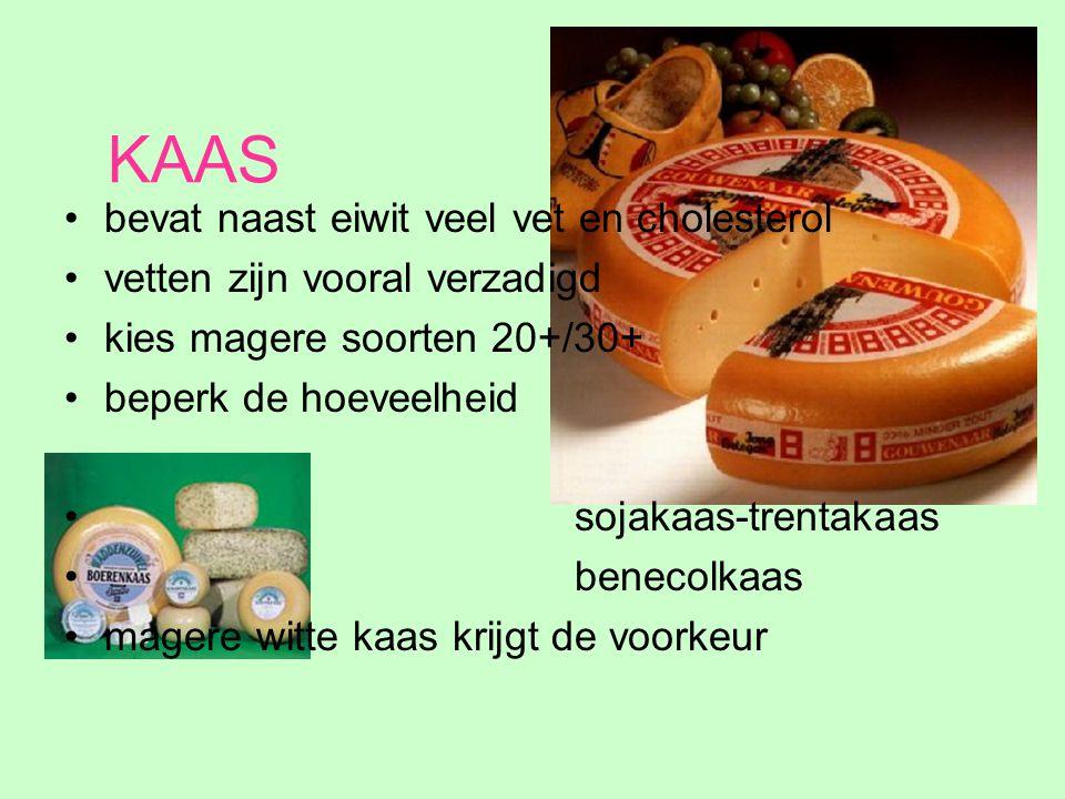 KAAS bevat naast eiwit veel vet en cholesterol vetten zijn vooral verzadigd kies magere soorten 20+/30+ beperk de hoeveelheid sojakaas-trentakaas bene