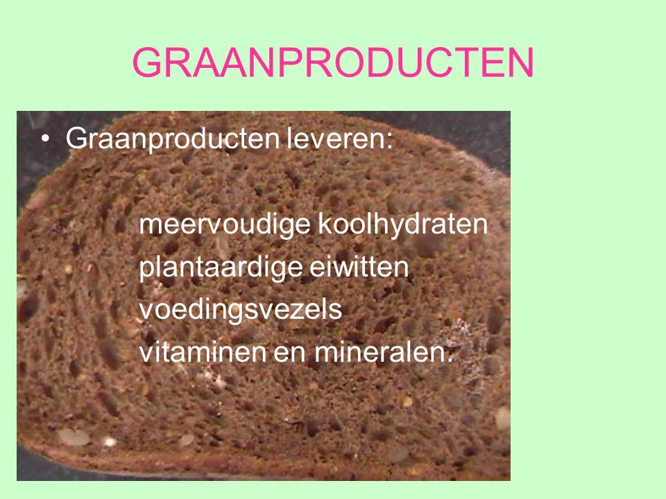 GRAANPRODUCTEN Graanproducten leveren: meervoudige koolhydraten plantaardige eiwitten voedingsvezels vitaminen en mineralen.