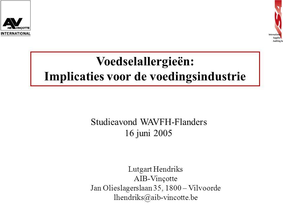 Voedselallergieën: Implicaties voor de voedingsindustrie Lutgart Hendriks AIB-Vinçotte Jan Olieslagerslaan 35, 1800 – Vilvoorde lhendriks@aib-vincotte