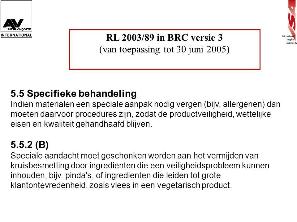 RL 2003/89 in BRC versie 3 (van toepassing tot 30 juni 2005) 5.5 Specifieke behandeling Indien materialen een speciale aanpak nodig vergen (bijv. alle
