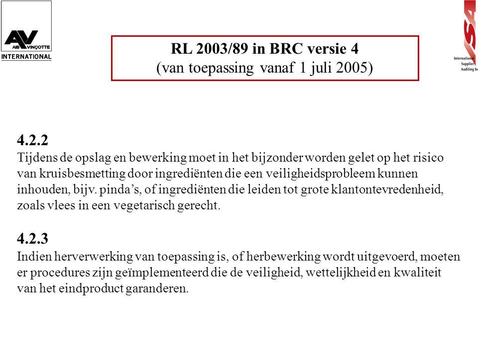 RL 2003/89 in BRC versie 4 (van toepassing vanaf 1 juli 2005) 4.2.2 Tijdens de opslag en bewerking moet in het bijzonder worden gelet op het risico va