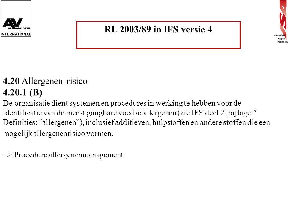 RL 2003/89 in IFS versie 4 4.20 Allergenen risico 4.20.1 (B) De organisatie dient systemen en procedures in werking te hebben voor de identificatie va