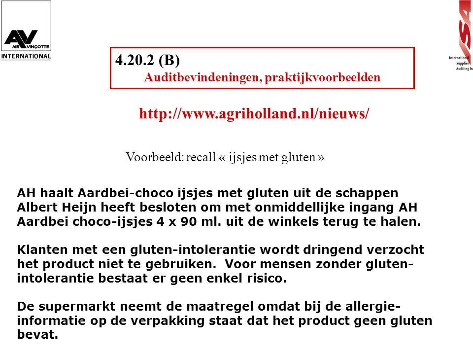 4.20.2 (B) Auditbevindeningen, praktijkvoorbeelden Voorbeeld: recall « ijsjes met gluten » AH haalt Aardbei-choco ijsjes met gluten uit de schappen Al