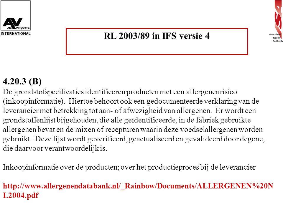 RL 2003/89 in IFS versie 4 4.20.3 (B) De grondstofspecificaties identificeren producten met een allergenenrisico (inkoopinformatie). Hiertoe behoort o