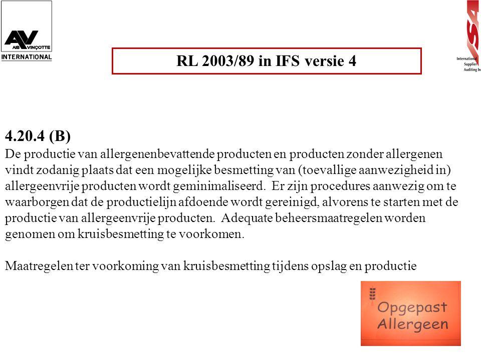 RL 2003/89 in IFS versie 4 4.20.4 (B) De productie van allergenenbevattende producten en producten zonder allergenen vindt zodanig plaats dat een moge